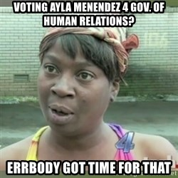 Everybody got time for that - voting ayla menendez 4 gov. of human relations? errbody got time for that