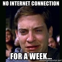 crying peter parker - no internet connection  for a week...