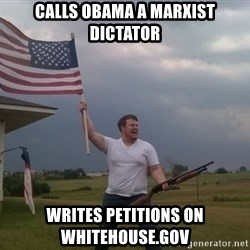 american flag shotgun guy - Calls Obama a Marxist dictator Writes petitions on whitehouse.gov