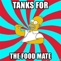 Frases Homero Simpson - TANKS FOR THE FOOD MATE