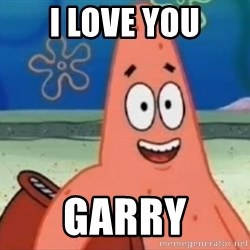 Happily Oblivious Patrick - i love you garry