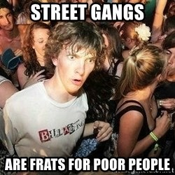-Sudden Clarity Clarence - Street Gangs Are Frats for Poor People