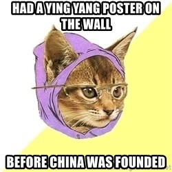 Hipster Kitty - Had a yIng yang poster on the wall Before china was founded