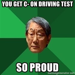High Expectations Asian Father - You get c- on driving test So proud