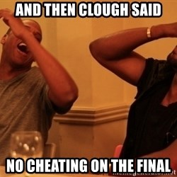 Jay-Z & Kanye Laughing - And then clough said no cheating on the final