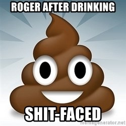 Facebook :poop: emoticon - Roger after drinking shit-faced