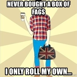 KavkavHipster - NEVER BOUGHT A BOX OF FAGS  I ONLY ROLL MY OWN...