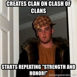 """Scumbag Steve - creates clan on clash of clans starts repeating """"strength and honor!"""""""