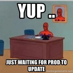 Spidermandesk - yup ..  just waiting for prod to update