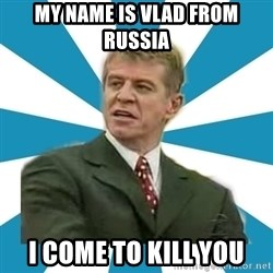 Não basta ser Pobre - MY NAME IS VLAD FROM RUSSIA  I COME TO KILL YOU