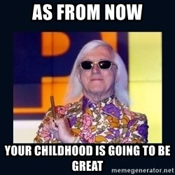 jimmysavile - as from now your childhood is going to be great
