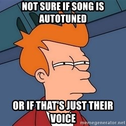 Futurama Fry - Not sure if song is autotuned or if that's just their voice