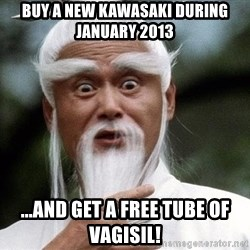 Pai  Mei - BUY A NEW KAWASAKI DURING JANUARY 2013 ...AND GET A free TUBE OF VAGISIL!