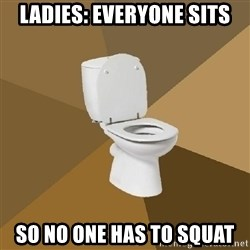 talking toilet - Ladies: everyone sits so no one has to squat