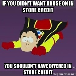 Captain Hindsight - If you didn't want abuse on in store credit You shouldn't have offered in store credit
