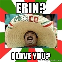 Sombrero Mexican - erin? I love you?