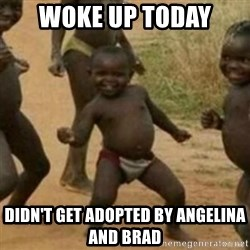 Black Kid - WOKE UP TODAY DIDN'T GET ADOPTED BY ANGELINA AND BRAD