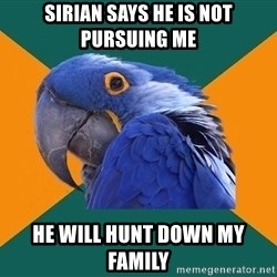 Paranoid Parrot - Sirian says he is not pursuing me He will hunt down my family