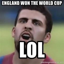 LOL PIQUE - England won the world cup lol