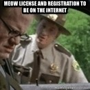 super troopers - Meow License and registration to be on the internet