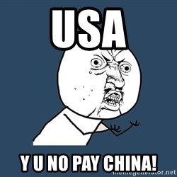 Y U No - USA Y U NO PAY CHINA!