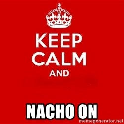 Keep Calm 2 - Nacho On