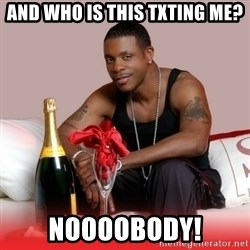 Keith Sweat - AND Who is this txTing me? NooooBODY!