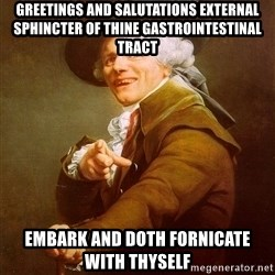Joseph Ducreux - greetings and salutations external sphincter of thine gastrointestinal tract embark and doth fornicate with thyself