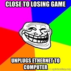 troll face1 - close to losing game unplugs ethernet to computer