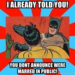 Batman Bitchslap - i already told you! you dont announce were marred in public!