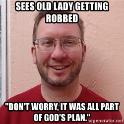 """Asshole Christian missionary - sees old lady getting robbed """"don't worry, it was all part of god's plan."""""""