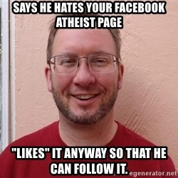 """Asshole Christian missionary - says he hates your facebook atheist page """"likes"""" it anyway so that he can follow it."""