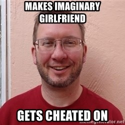 Asshole Christian missionary - makes imaginary girlfriend gets cheated on