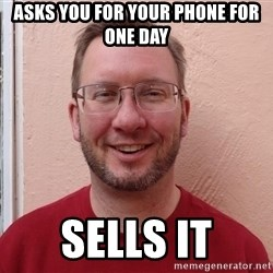 Asshole Christian missionary - asks you for your phone for one day sells it