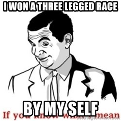Mr.Bean - If you know what I mean - i won a three legged race by my self