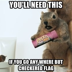Pepto-Bismol Squirrel  - you'll need this if you go any where but checkered flag