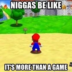 Mario looking at castle - NIGGAS BE LIKE IT'S MORE THAN A GAME