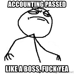 Fuck Yea - Accounting Passed Like a boss, Fuck yea