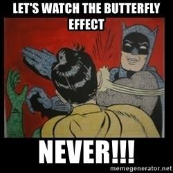 Batman Slappp - let's watch the butterfly effect never!!!