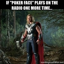 "Thor Avengers - if ""poker face"" plays on the radio one more time..."