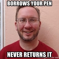 Asshole Christian missionary - borrows your pen never returns it