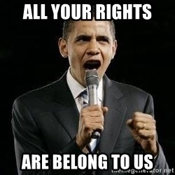 Expressive Obama - all your rights are belong to us