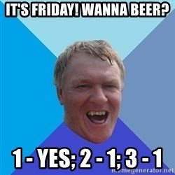 YAAZZ - It's friday! Wanna Beer? 1 - Yes; 2 - 1; 3 - 1