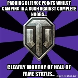 World of Tanks - Padding defence points whilst camping in a bush against complete noobs... Clearly worthy of hall of fame status...