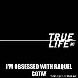 true life -  I'm obsessed with RaqUel gotay