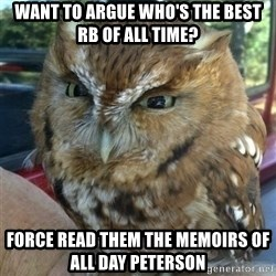 Overly Angry Owl - Want to argue Who's The best RB of all time?  Force read them the memoirs of all daY Peterson