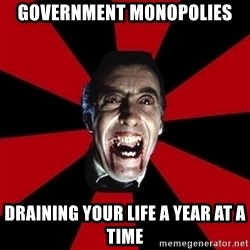 Vampire - Government monopolies Draining your life a year at a time