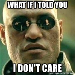 What If I Told You - what if i told you i don't care