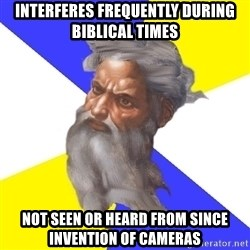Advice God - Interferes frequently during biblical times not seen or heard from since invention of cameras