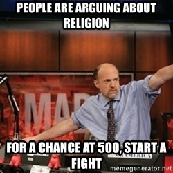 Jim Kramer Mad Money Karma - people are arguing about religion for a chance at 500, start a fight